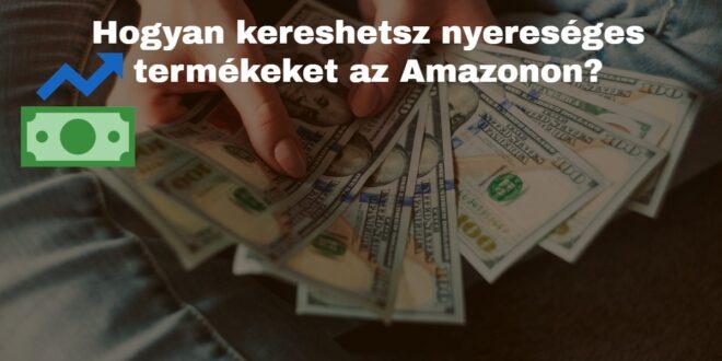 Hogyan kereshetsz nyereséges termékeket az Amazonon?